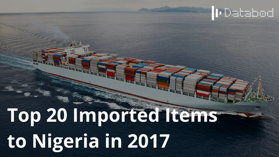 Top 20 Imported Items to Nigeria in 2017 - Databod